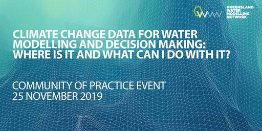 Climate change data for water modelling and decision making: where is it and what can I do with it?