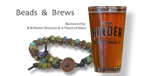 Beads & Brews!  Sponsored by H.H. Hinder & A Touch of Glass