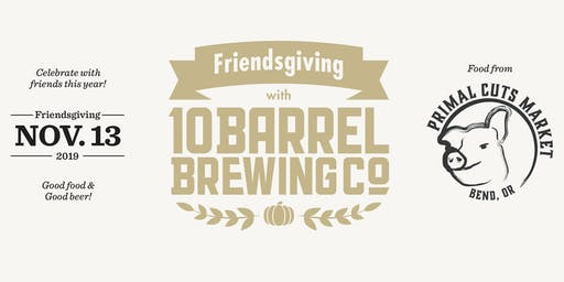 Friendsgiving Dinner with 10 Barrel at Primal Cuts