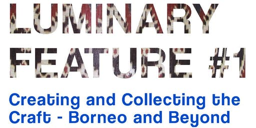 Creating and Collecting The Craft - Borneo & Beyond