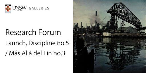 Research Forum: Launch, Discipline no.5 / Más Allá del Fin no.3
