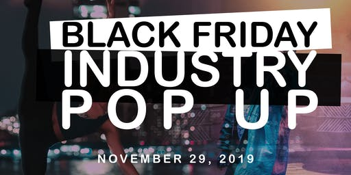 Black Friday Industry Pop Up (YOUTH CLASS 9AM-4PM, TEEN/ADULT CLASS 7-9PM)
