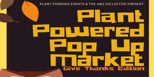 Plant Powered Pop Up Market: Give Thanks!