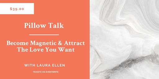 Pillow Talk: Become Magnetic & Attract The Love you Want