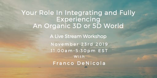 Your Role In Integrating and Fully Experiencing An Organic 3D or 5D World