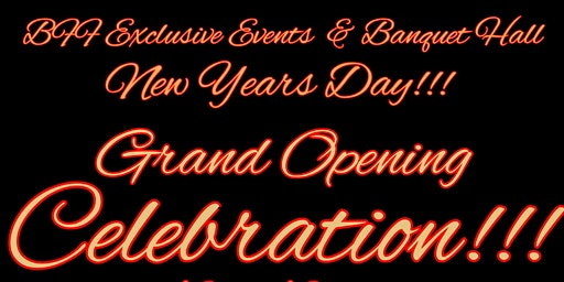 BFF Exclusive Events New Years Day GRAND OPENING!