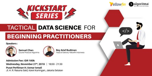 Kickstart Series:  Tactical Data Science for Beginning Practitioners