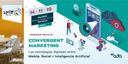 Convergent Marketing®. Mobile, Social Network e Inteligencia Artificial.