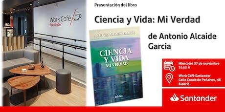 Presentación del libro Ciencia y Vida: Mi Verdad de Antonio Alcaide Garcia entradas