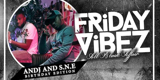 FRIDAY VIBEZ Birthday Edition : Big Andj & S.N.E