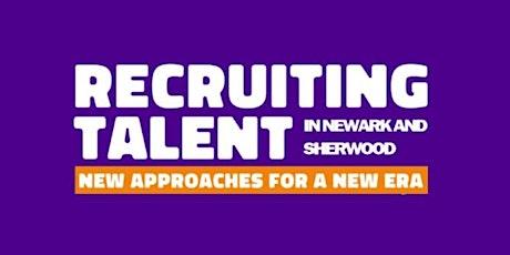 RECRUITING TALENT in Nottinghamshire - Newark & Sherwood 27/1/20 tickets