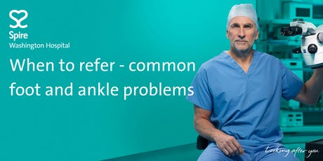 When to refer - common foot and ankle problems tickets