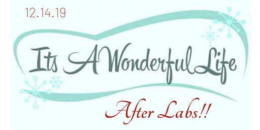 It's a Wonderful Life After Labs