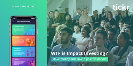 WTF is Impact Investing? Solving the world's big problems through investing tickets