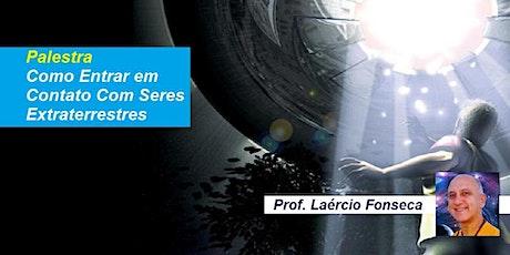 Palestra Como Entrar em Contato Com Seres Extraterrestres – Prof. Laércio Fonseca ingressos
