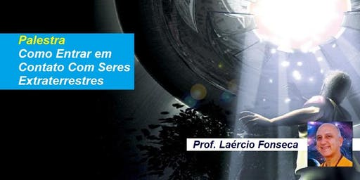 Palestra Como Entrar em Contato Com Seres Extraterrestres – Prof. Laércio Fonseca