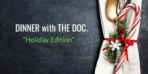 """Dinner with The Doc - """"Holiday Edition"""""""