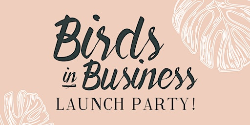 Birds in Business Launch Party!