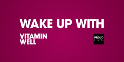 Wake Up with Vitamin Well & Proud Pilates