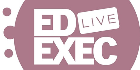 EdExec LIVE NORTH 2020 - Speakers and Exhibitors tickets