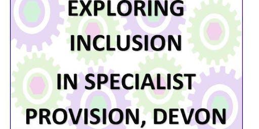 EXPLORING INCLUSION  IN SPECIALIST PROVISION, DEVON
