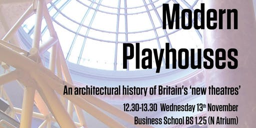 'Modern Playhouses: An architectural history of Britain's 'new theatres''