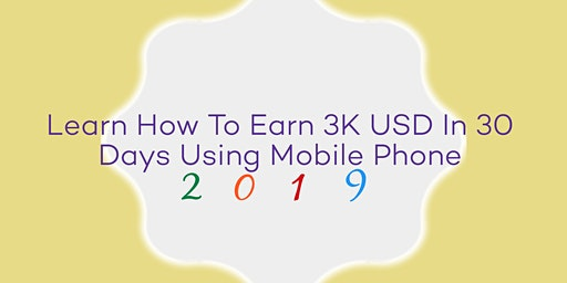 Learn How To Earn 3K USD In 30 Days With Mobile Phone