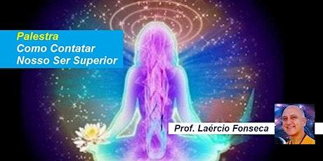 Palestra Como Contatar Nosso Ser Superior – Prof. Laércio Fonseca ingressos