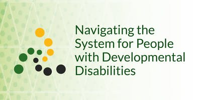 Navigating the System for People with Developmental Disabilities
