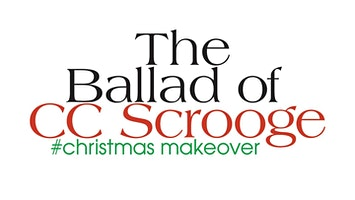 """The Ballad of CC Scrooge: #christmasmakeover"""
