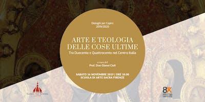 Arte e teologia delle cose ultime - Don Gianni Cioli - Dialoghi per Capire