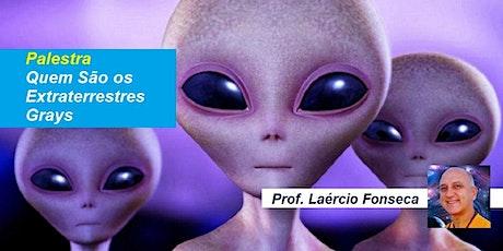 Palestra Quem São os Extraterrestres Grays? – Prof. Laércio Fonseca ingressos