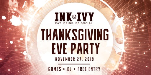 Thanksgiving Eve Party at Ink N Ivy ***NO TICKET REQUIRED***