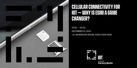 Cellular connectivity for IoT – Why is eSIM a game changer? tickets