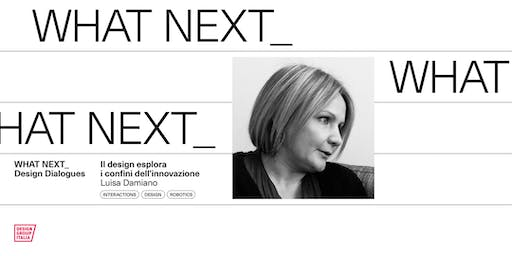 WHAT NEXT Design Dialogues: Luisa Damiano