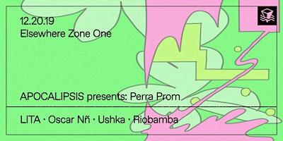 APOCALIPSIS Presents: Perra Prom w/ LITA, Oscar N�