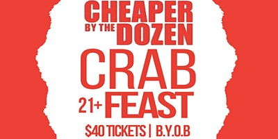 """Cheaper By The Dozen """"Crab Feast"""" BYOB 21+ @ Secret Location"""