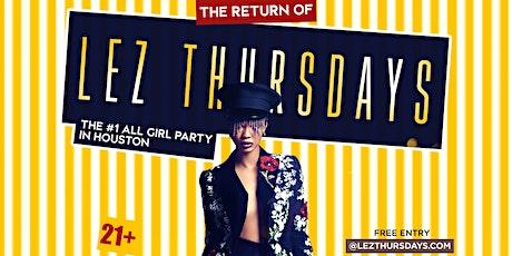 LEZ THURSDAYS - #1 ALL GIRL PARTY EVERY THURSDAY IN HOUSTON tickets