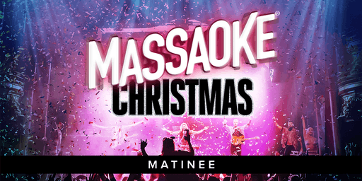 Massaoke Christmas - Matinee (all ages)