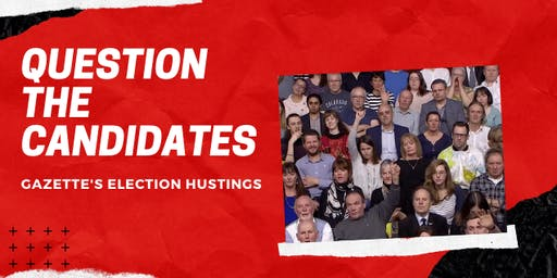 Question the candidates: The Gazette's General Election Hustings 2019