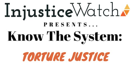 """Injustice Watch presents...""""Know The System: Torture Justice"""""""