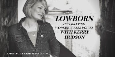 LOWBORN: Celebrating working class voices with KERRY HUDSON