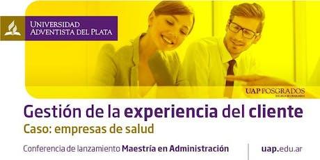 Gestión de la experiencia del cliente - Lanzamiento Maestría Administración entradas