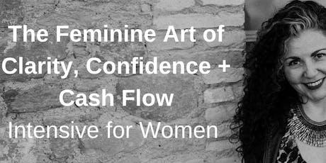 The Feminine Art of Clarity, Confidence + Cash Flow  - Success in 2020! tickets