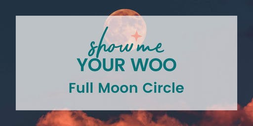 Show Me Your Woo Full Moon Circle