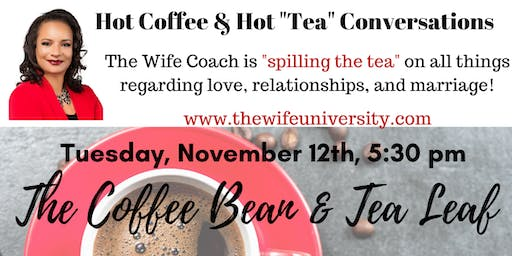 "Hot Coffee & Hot ""Tea"" Conversations with The Wife Coach - Anaheim, CA"