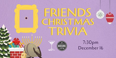 Friends Christmas Trivia - Dec 16, 7:30pm - Hudsons Shawnessy  tickets