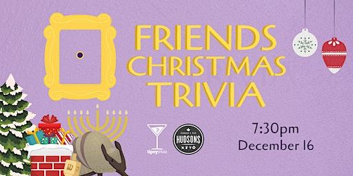 Friends Christmas Trivia - Dec 16, 7:30pm - Hudsons Shawnessy