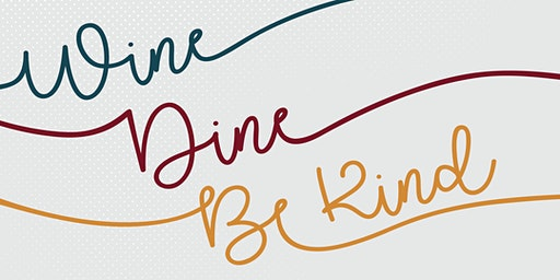 Wine, Dine, Be Kind 2020! Benefiting local youth & education programs
