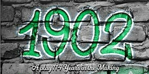 1902: a play 114 years in the making